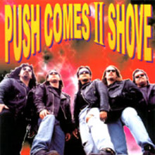 Push Comes II Shove
