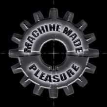 Machine Made Pleasure