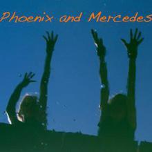 Phoenix and Mercedes